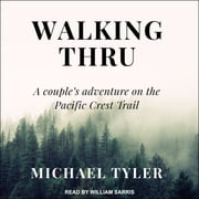 Walking Thru - A Couple's Adventure on the Pacific Crest Trail audiobook by Michael Tyler