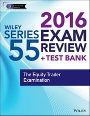 Wiley Series 55 Exam Review 2016 + Test Bank - The Equity Trader Examination ebook by Securities Institute of America