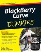 BlackBerry Curve For Dummies ebook by Robert Kao,Dante Sarigumba