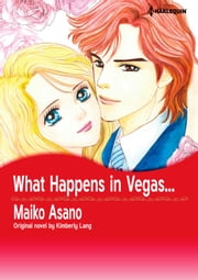 WHAT HAPPENS IN VEGAS... - Harlequin Comics ebook by Kimberly Lang, Maiko Asano