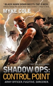 Shadow Ops: Control Point ebook by Myke Cole