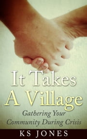 It Takes A Village; Gathering Your Community During Crisis ebook by KS Jones