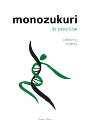 Monozukuri in Practice - Achieving Mastery ebook by Steven Blom
