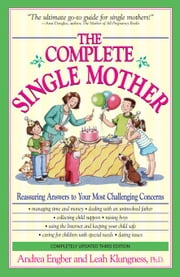 The Complete Single Mother: Reassuring Answers to Your Most Challenging Concerns ebook by Engber, Andrea