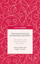 The Four Faces of the Republican Party ebook by Henry Olsen,Dante J. Scala