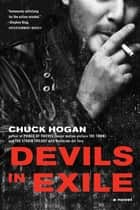 Devils in Exile - A Novel ebook by Chuck Hogan
