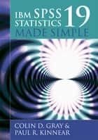 IBM SPSS Statistics 19 Made Simple ebook by Colin D. Gray,Paul R. Kinnear