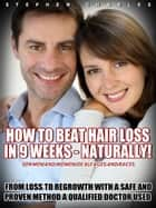 How to Beat Hair Loss in 9 Weeks: Naturally! For Men and Women of All Ages and Races. From Loss to Regrowth with a Safe and Proven Method a Qualified Doctor Used ebook by Stephen Charles