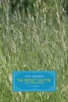 The District Doctor and Other Stories ebook by Ivan Turgenev