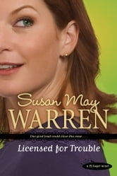 Licensed for Trouble ebook by Susan May Warren