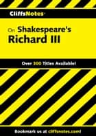 CliffsNotes on Shakespeare's Richard III ebook by James K Lowers
