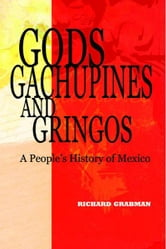 Gods, Gachupines and Gringos: A People's History of Mexico ebook by Richard Grabman