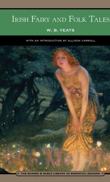 Irish Fairy and Folk Tales (Barnes & Noble Library of Essential Reading) ebook by W. B. Yeats