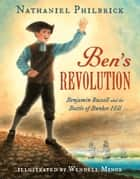 Ben's Revolution - Benjamin Russell and the Battle of Bunker Hill ebook by Nathaniel Philbrick, Wendell Minor