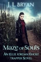 Maze of Souls ebook by J. L. Bryan