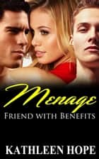 Menage: Friends with Benefits ebook by Kathleen Hope