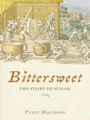 Bittersweet - The story of sugar ebook by Peter Macinnis