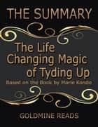 The Summary of the Life Changing Magic of Tyding Up: Based On the Book By Marie Kondo ebook by Goldmine Reads