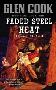 Faded Steel Heat - A Garrett, P.I., Novel ebook by Glen Cook