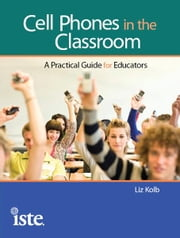 Cell Phones in the Classroom ebook by Liz Kolb