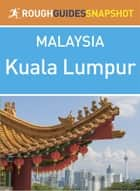 Rough Guides Snapshot Malaysia: Kuala Lumpur ebook by Rough Guides