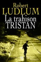 La trahison Tristan ebook by Robert Ludlum