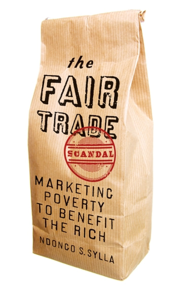 The Fair Trade Scandal - Marketing Poverty to Benefit the Rich ebook by Ndongo Samba Sylla
