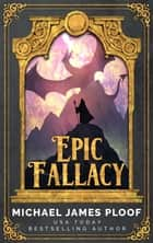 Epic Fallacy Bundle 1-3 (Includes Champions of the Dragon, Beyond the Wide Wall, The Legend of Drak'Noir) - Epic Fallacy ebook by Michael James Ploof