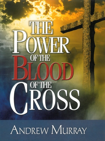 The Power of the Blood of the Cross eBook by Andrew Murray
