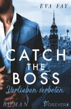 Catch the Boss - Verlieben verboten ebook by Eva Fay