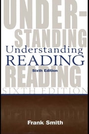 Understanding Reading - A Psycholinguistic Analysis of Reading and Learning to Read ebook by Frank Smith