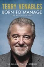 Born to Manage - The Autobiography ebook by Terry Venables