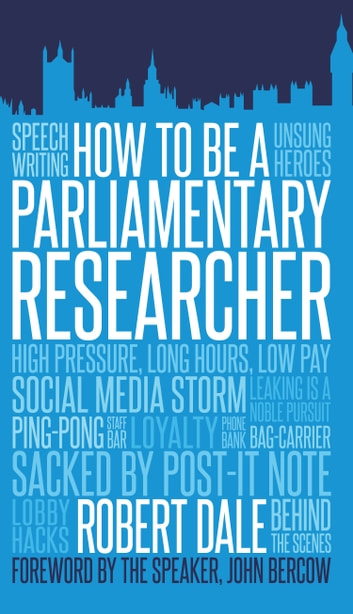 How to Be a Parliamentary Researcher ebook by Robert Dale