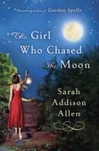 The Girl Who Chased the Moon ebook by Sarah Addison Allen