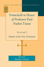 Festschrift in Honor of Professor Paul Nadim Tarazi<BR> Volume 2 - Studies in the New Testament ebook by Bradley Nassif
