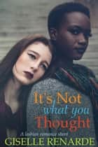It's Not What You Thought: A Lesbian Romance Short ebook by Giselle Renarde