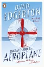 England and the Aeroplane - Militarism, Modernity and Machines ebook by David Edgerton