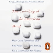 The Coddling of the American Mind - How Good Intentions and Bad Ideas Are Setting Up a Generation for Failure audiobook by Jonathan Haidt, Greg Lukianoff