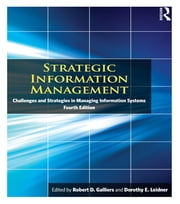 Strategic Information Management - Challenges and Strategies in Managing Information Systems ebook by Robert D. Galliers,Dorothy E. Leidner