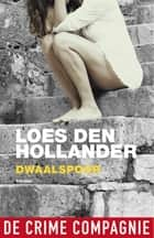 Dwaalspoor ebook by Loes den Hollander