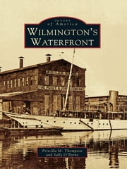 Wilmington's Waterfront ebook by Priscilla M. Thompson,Sally O'Byrne