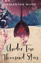 Under Ten Thousand Stars ebook by Samantha Wood
