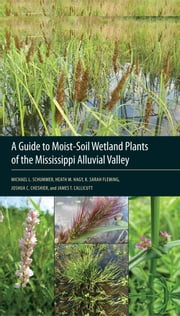 A Guide to Moist-Soil Wetland Plants of the Mississippi Alluvial Valley ebook by Michael L. Schummer,Heath M. Hagy,K. Sarah Fleming,Joshua C. Cheshier,James T. Callicutt