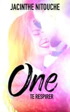 One - Tome 2 - Te respirer ebook by Jacinthe Nitouche