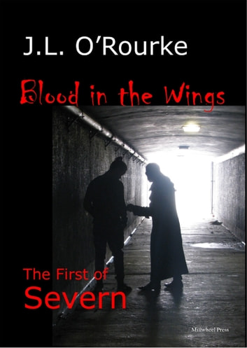 Blood in the Wings: The First of Severn ebook by J.L. O'Rourke