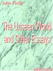 The Unseen World and Other Essays ebook by John Fiske