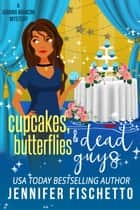 Cupcakes, Butterflies & Dead Guys ebook by Jennifer Fischetto
