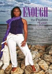 Enough - The Psalms of Love, Pain and Restoration ebook by LaTissha L. Graves Haynes