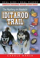 The Mystery on the Iditarod Trail ebook by Carole Marsh