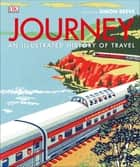 Journey - An Illustrated History of Travel ebook by DK, Father Michael Collins, Simon Adams,...